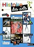 Histoire des arts 3e de Maria Aeschlimann (Histoire) ,Emmanuelle Ameline (Musique) ,Philippe Yong (Français) ( 20 avril 2013 )