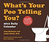 What's Your Poo Telling You? 2012 Daily Calendar by Anish Sheth (2011-07-27)