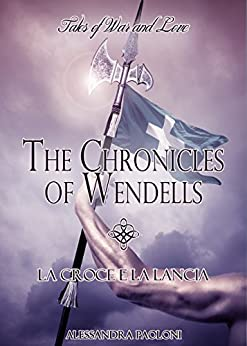 La croce e la lancia (The Chronicles of Wendells Vol. 2) di [Paoloni, Alessandra]