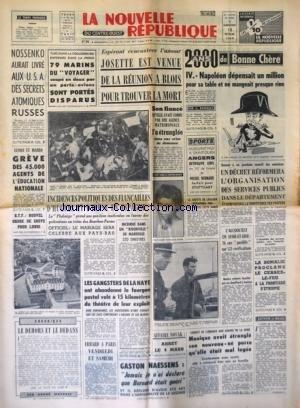 NOUVELLE REPUBLIQUE (LA) [No 5903] du 12/02/1964 - NOSSENKO AURAIT LIVRE AUX USA DES SECRETS ATOMIQUES RUSSES - LES CONFLITS SOCIAUX - AMRIE-JOSETTE EUSTROPE EST VENUE DE LA REUNION A BLOIS POUR TROUVER LA MORT - INCIDENTS POLITIQUES DES FIANCAILLES D'HUGUES ET D'IRENE EN ESPAGNE - INCENDIE DANS UN BIDONVILLE DE MARSEILLE - LES GANGSTERS DE LA HAYE ONT ABANDONNE LE FOURGON POSTAL - LE DEHORS ET LE DEDANS PAR MAUROIS - ERHARD A PARIS - GASTON NAESSENS / DECLARATION - AFFAIRE NOVAK - LA SOMALIE P