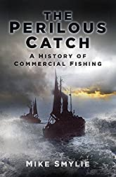 The Perilous Catch: A History of Commercial Fishing (History's Most Dangerous Jobs)