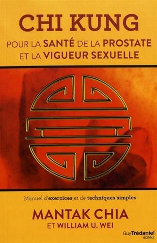 Chi Kung pour la santé de la protaste et la vigeur sexuelle : Manuel d'exercices et de techniques simples