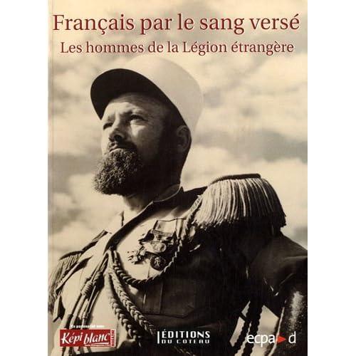 Français par le sang versé : Les hommes de la Légion étrangère
