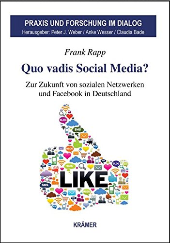 Quo vadis Social Media? Zur Zukunft von sozialen Netzwerken und Facebook in Deutschland (Praxis und Forschung im Dialog)