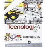 Le strade della tecnologia. Informatica. Con espansione online. Per la Scuola media. Con CD-ROM