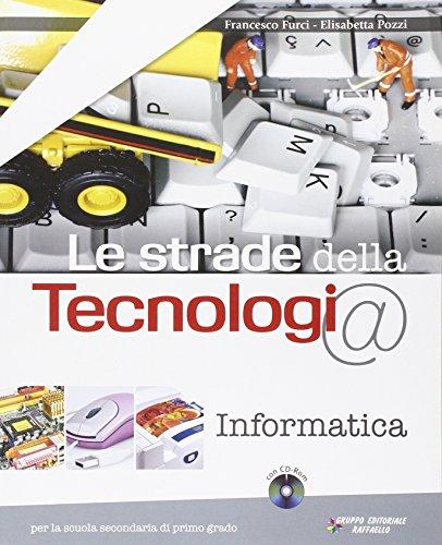 Le strade della tecnologia. Informatica. Per la Scuola media. Con CD-ROM. Con espansione online