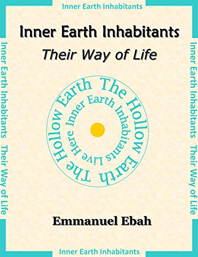 Inner Earth Inhabitants: Their Way of Life (English Edition)