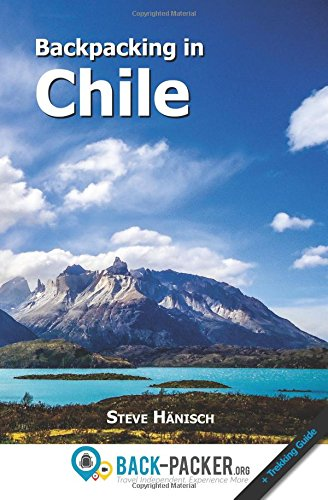 Backpacking in Chile: Travel Guide & Trekking Guide for Independent Travelers por Steve Hänisch