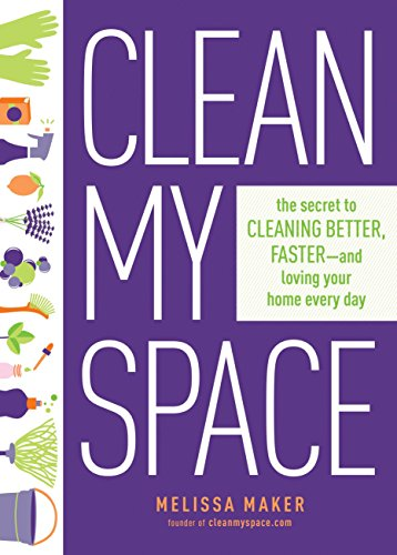 Clean My Space: The Secret to Cleaning Better, Faster, and Loving Your Home Every Day por Melissa Maker