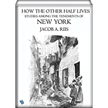 How the Other Half Lives (illustrated): Studies Among the Tenements of New York (English Edition)