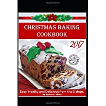 CHRISTMAS BAKING COOKBOOK: EASY, HEALTHY AND DELICIOUS CHRISTMAS CAKE RECIPES WITH ONLY 4-5 STEPS.  12 CHRISTMAS CAKES IN CHRISTMAS COOKBOOK