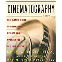 Cinematography: Third Edition: The Classic Guide to Filmmaking, Revised and Updated for the 21st Century