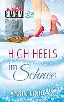 High Heels im Schnee: Shanghai Love Affairs 2 / Liebesroman von [Lindberg, Karin]
