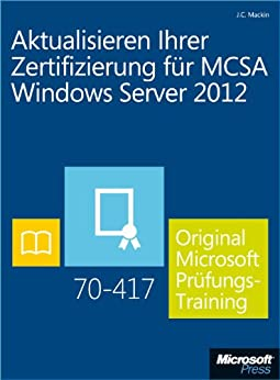 Aktualisieren Ihrer Zertifizierung für MCSA Windows Server 2012 - Original Microsoft Prüfungstraining 70-417