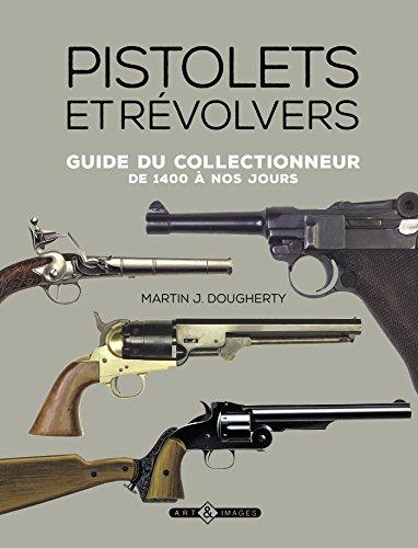 Pistolets et revolvers : Guide du collectionneur de 1400 à nos jours