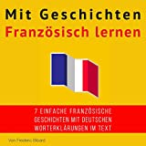 Mit Geschichten Französisch lernen: Verbessere dein französisches Lese- und Hörverständnis [Learn French with Stories: Improve Your French Reading and Listening Comprehension]