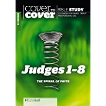 Judges 1-8: The Spiral of Faith (Cover to Cover Bible Study) by Phin Hall (2012-03-12)