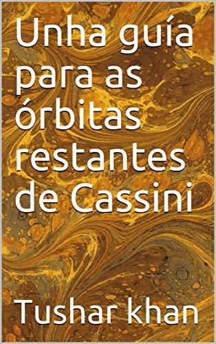 Unha guía para as órbitas restantes de Cassini (Galician Edition) por Tushar khan