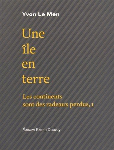Les continents sont des radeaux perdus : Tome 1, Une île en terre par From Editions Bruno Doucey
