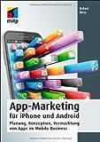 App-Marketing für iPhone und Android: Planung, Konzeption, Vermarktung von Apps im Mobile Business von Rafael Mroz (22. Februar 2013) Broschiert