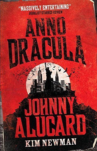 Anno Dracula: Johnny Alucard (Anno Dracula, 1976-1991) by Newman, Kim (2013) Hardcover