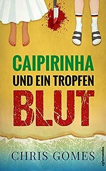 Caipirinha und ein Tropfen Blut (Caipirinha-Krimis 1)