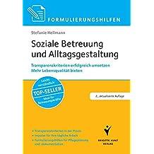 Formulierungshilfen Soziale Betreuung und Alltagsgestaltung: Transparenzkriterien erfolgreich umsetzen. Bestnoten beim MDK erzielen. Arbeiten mit ... für Pflegeplanung und -dokumentation.