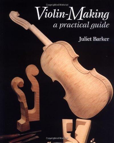 Violin Making: A Practical Guide por Juliet Barker