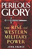 Perilous Glory – The Rise of Western Military Power
