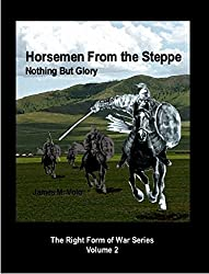 Horsemen from the Steppe: Nothing But Glory (The Right Form of War Book 2)
