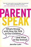 ParentSpeak: What's wrong with how we talk to our children - and what to say instead