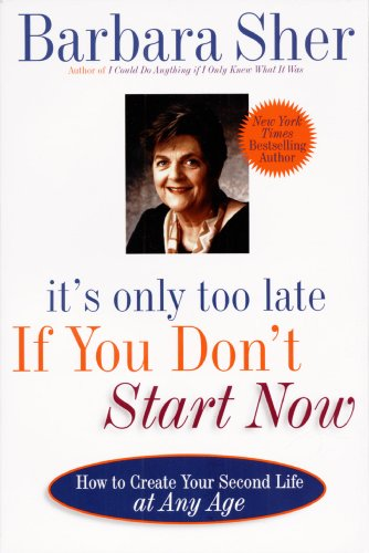It\'s Only Too Late If You Don\'t Start Now: HOW TO CREATE YOUR SECOND LIFE AT ANY AGE (English Edition)