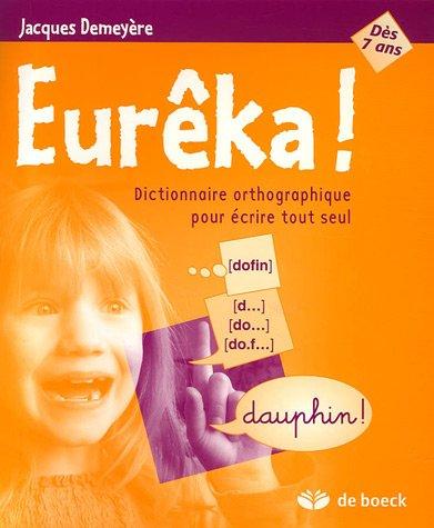 Eurêka ! : Dictionnaire orthographique pour écrire tout seul par Jacques Demeyère