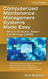 Image de Computerized Maintenance Management Systems Made Easy: How to Evaluate, Select, and Manage CMMS