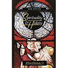 Spirituality & History: Questions of Interpretation and Method by Professor Philip Sheldrake (1998-07-01)