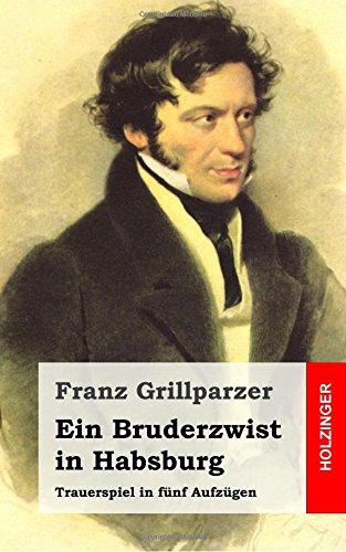 Ein Bruderzwist in Habsburg: Trauerspiel in fünf Aufzügen