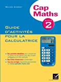 Cap Maths Cycle 2 éd. 2012 - Guide d'activités pour la calculatrice