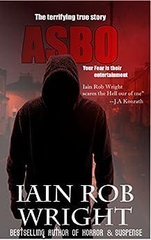 ASBO: A Novel of Extreme Terror by [Wright, Iain Rob]
