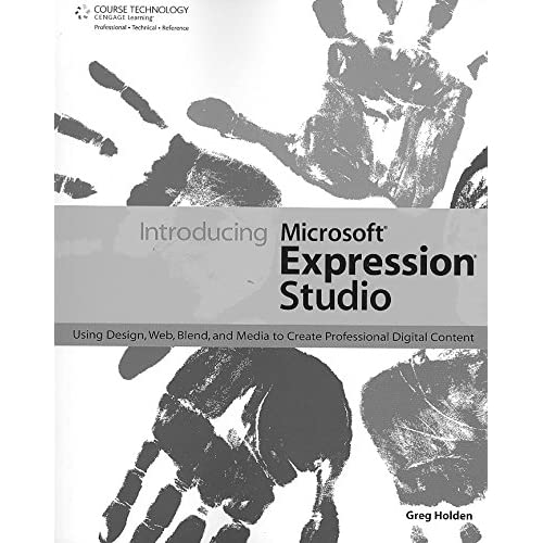 [(Introducing Microsoft Expression Studio : Using Design, Web, Blend, and Media to Create Professional Digital Content)] [By (author) Greg Holden ] published on (February, 2008)