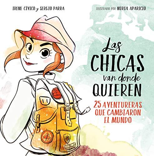 Las chicas van donde quieren: 25 aventureras que cambiaron las historia (No ficción ilustrados) por Irene Cívico