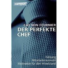 Der perfekte Chef: Führung, Mitarbeiterauswahl, Motivation für den Mittelstand