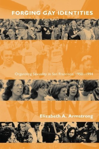 Forging Gay Identities: Organizing Sexuality in San Francisco, 1950-1994 1st edition by Armstrong, Elizabeth A. (2002) Paperback