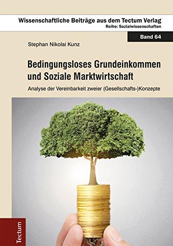 Bedingungsloses Grundeinkommen und Soziale Marktwirtschaft: Analyse der Vereinbarkeit zweier (Gesellschafts-)Konzepte (Wissenschaftliche Beiträge aus dem Tectum-Verlag 64)