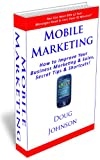 Mobile Marketing (How to Improve Your Business Marketing and Sales, Secret Tips and Shortcuts! Book 6) (English Edition)