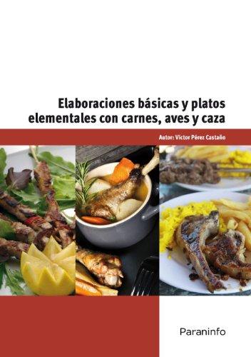 Elaboraciones basicas y platos elementales con carnes, aves y caza por Víctor Pérez Castaño