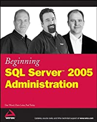 Beginning SQL Server 2005 Administration by Dan Wood (2006-11-29)