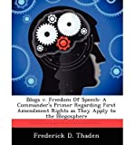 Blogs V. Freedom of Speech: A Commander's Primer Regarding First Amendment Rights as They Apply to the Blogosphere (Paperback) - Common