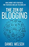 The Zen of Blogging: Make money with your blog, fire your boss and live the good life (Blogging for a Living Book 1) (English Edition)