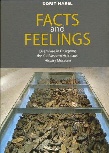 Facts and Feelings: Dilemmas in Designing the Yad Vashem Holocaust Memorial Museum por Dorit Harel