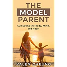 The Model Parent: Cultivating the Body, Mind, and Heart (The Human Parent Book 2) (English Edition)